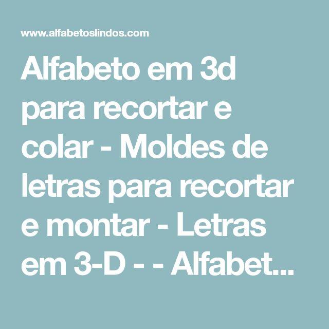 Alfabeto em 3d para recortar e colar - Moldes de letras para recortar e montar - Letras em 3-D - - Alfabetos Lindos
