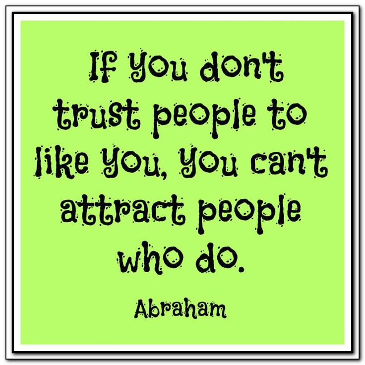 If you don't trust people to like you, you can't attract people who do. Abraham-Hicks Quotes (AHQ2987) #relationship