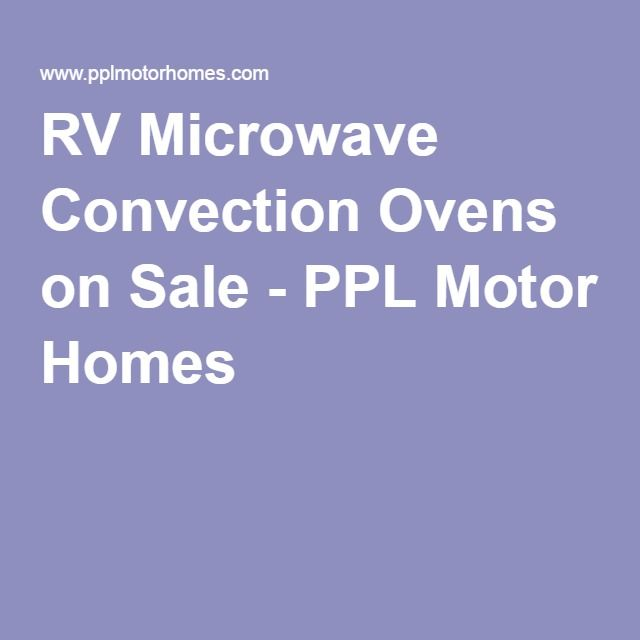 RV Microwave Convection Ovens on Sale - PPL Motor Homes