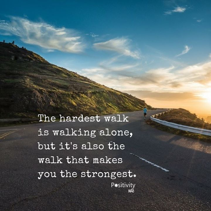 The hardest walk is walking alone but it's also the walk that makes you the strongest. #positivitynote #quote