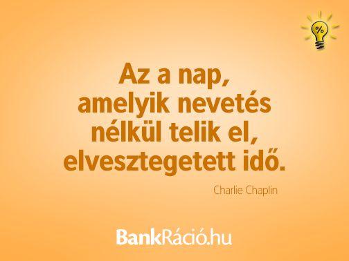 Az a nap, amelyik nevetés nélkül telik el, elvesztegetett idő. - Charlie Chaplin, www.bankracio.hu idézet