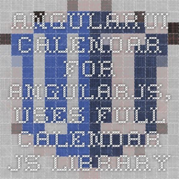 AngularUI Calendar for AngularJS, uses full calendar js library