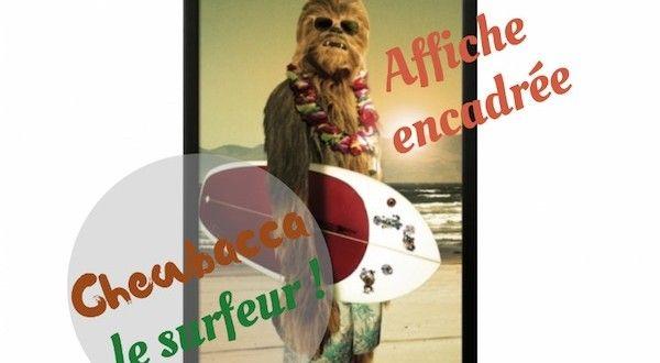 L'affiche encadrée de Chewbacca le surfeur !