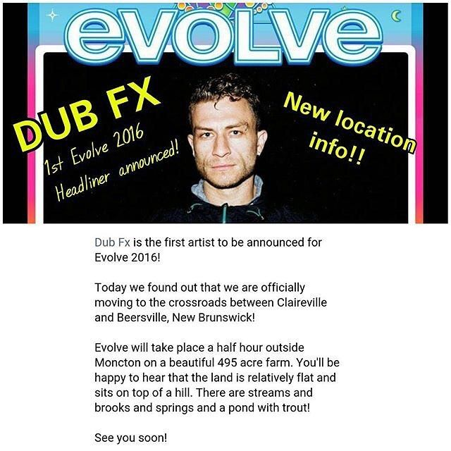 """EVOLVE IS MOVING TO NB from @evolvefestival  Just released!  Info on our new location and the first headliner is now available! """"Hi folks!  We have a some exciting news!  @dubfx11 is the first artist to be announced for Evolve 2016!  Today we found out that we are officially moving to the crossroads between Claireville and Beersville New Brunswick!  Evolve will take place a half hour outside Moncton on a beautiful 495 acre farm. You'll be happy to hear that the land is relatively flat and…"""
