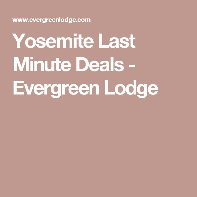 Yosemite Last Minute Deals - Evergreen Lodge
