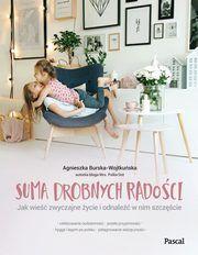 ksiazka tytuł: Suma drobnych radości autor: Burska-Wojtkuńska Agnieszka