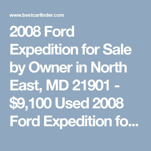 2008 Ford Expedition for Sale by Owner in North East, MD 21901 - $9,100 Used 2008 Ford Expedition for sale by owner with 82,300 miles for $9,100 in North East, MD Listing 60082805 - BestCarFinder