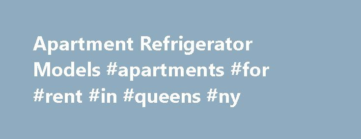 Apartment Refrigerator Models #apartments #for #rent #in #queens #ny http://apartment.remmont.com/apartment-refrigerator-models-apartments-for-rent-in-queens-ny/  #apartment size appliances # Apartment Refrigerators Apartment Refrigerators Freezers Easily Fit in Compact Kitchens Apartment refrigerators are compact in size to allow them to be used in smaller kitchens and spaces while still offering ample storage. These units typically range in size from 10 to 12 cubic feet and tend to be…