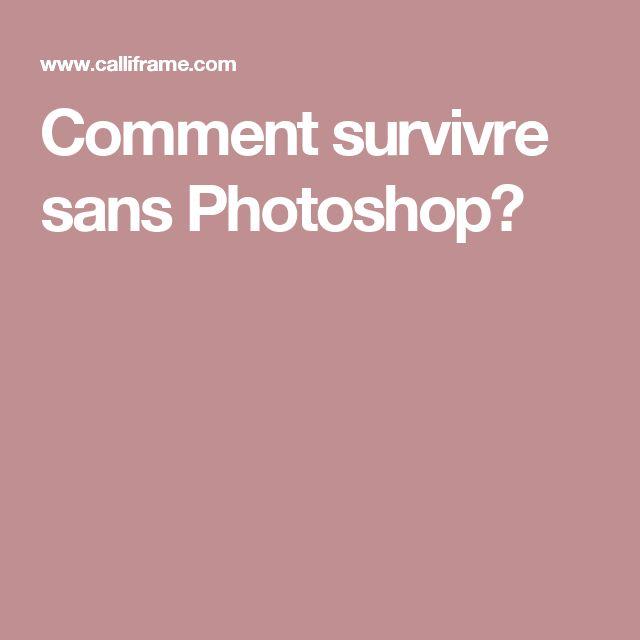Comment survivre sans Photoshop?