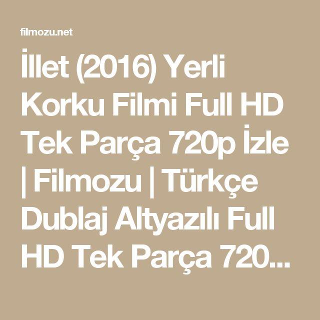 İllet (2016) Yerli Korku Filmi Full HD Tek Parça 720p İzle | Filmozu | Türkçe Dublaj Altyazılı Full HD Tek Parça 720p Film İzle