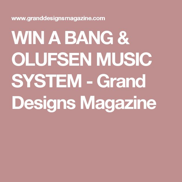 WIN A BANG & OLUFSEN MUSIC SYSTEM - Grand Designs Magazine