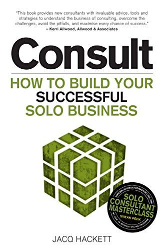 Consult: Build your successful solo business by: Jacq Hackett ASIN: B01MR845MX