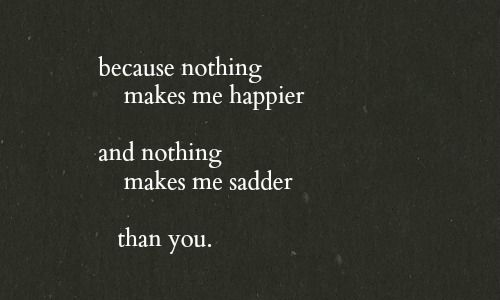 "True story... ""Because nothing makes me happier and nothing makes me sadder than you."" -The History of Love, Nicole Krauss, 2005"