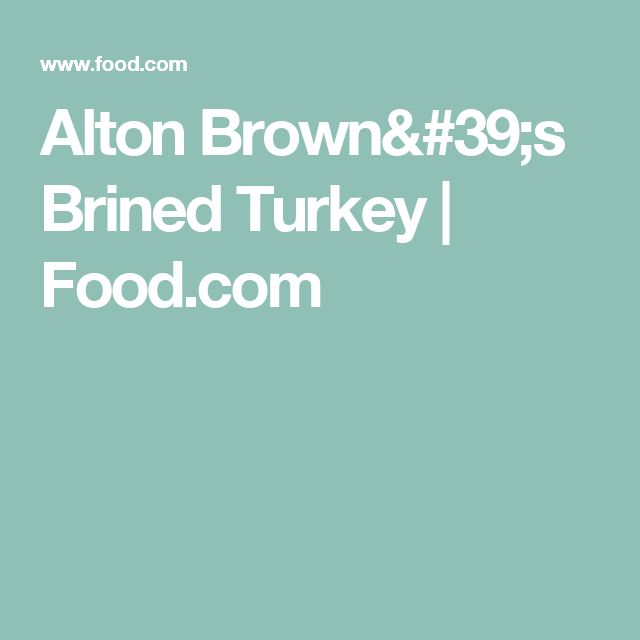 Alton Brown's Brined Turkey | Food.com