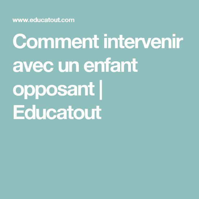 Comment intervenir avec un enfant opposant | Educatout
