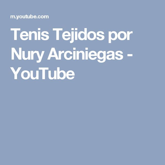 Tenis Tejidos por Nury Arciniegas - YouTube
