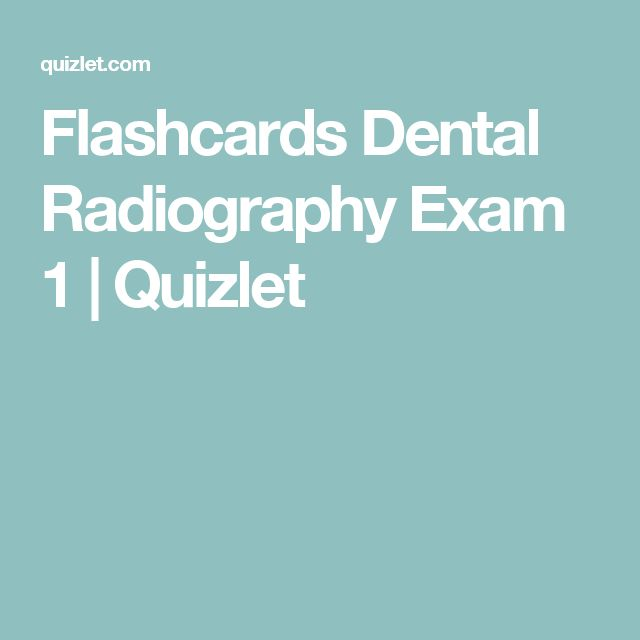 Flashcards Dental Radiography Exam 1 Quizlet Radiography