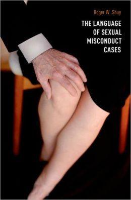 The language of sexual misconduct cases / Roger W. Shuy. --      Oxford : Oxford University Press, 2012 http://absysnet.bbtk.ull.es/cgi-bin/abnetopac01?TITN=512667