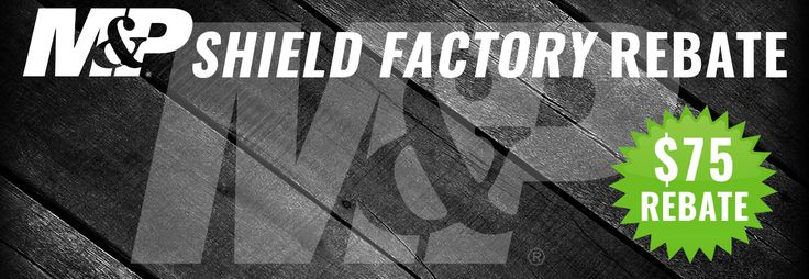 Purchase a NEW M&P Shield and receive a $75 factory rebate!