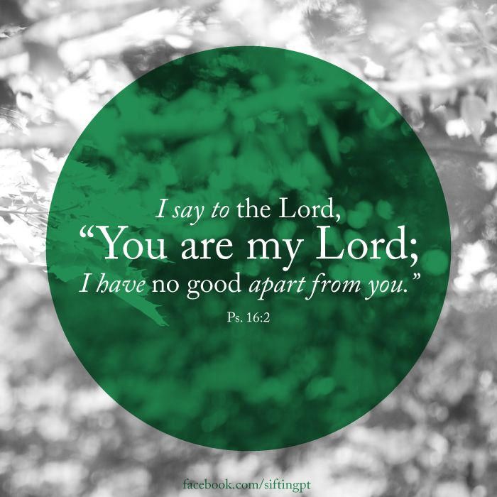 Good is from God.  Psalm 16:2