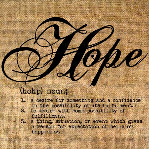 Hope. I would like to put this on something in my home... SobI read it often.