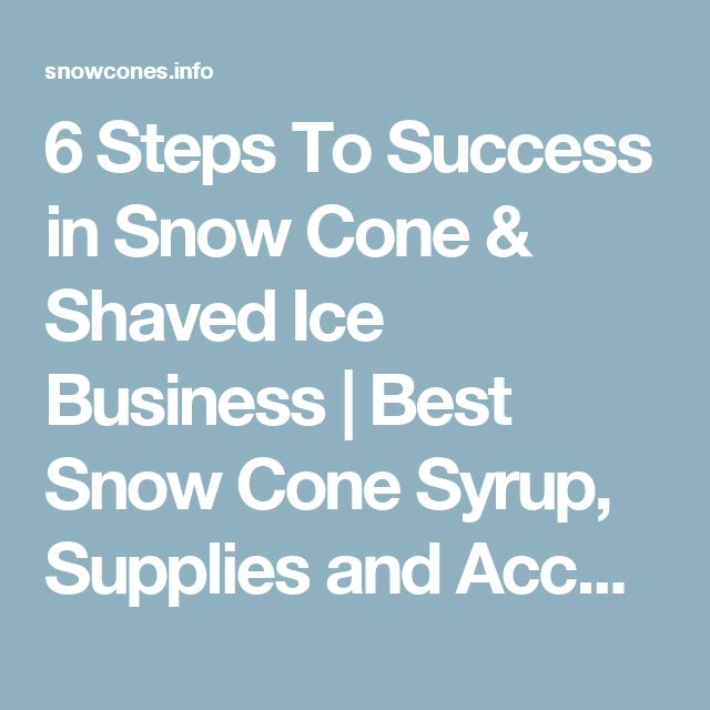 6 Steps To Success in Snow Cone & Shaved Ice Business   Best Snow Cone Syrup, Supplies and Accessories