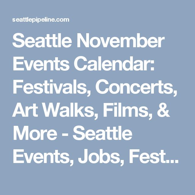 Seattle November Events Calendar: Festivals, Concerts, Art Walks, Films, & More - Seattle Events, Jobs, Festivals, Local Businesses, & More | SeattlePipeline.com