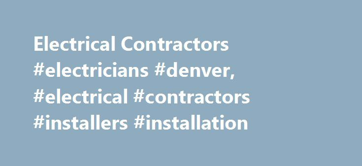 Electrical Contractors #electricians #denver, #electrical #contractors #installers #installation http://cars.nef2.com/electrical-contractors-electricians-denver-electrical-contractors-installers-installation/  # Free Service. Fast Response. No Obligations. Need help finding a home remodeling contractor in your local area? We have a directory list of general residential contractors and residential designers for home projects. You can find someone to design, remodel, or replace just about…