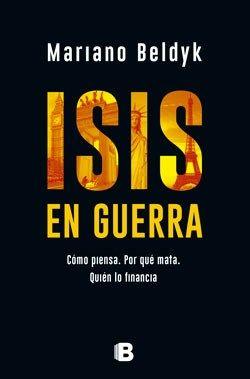 """Novedad junio 2017. """"Isis en Guerra"""", de Mariano Beldyk, Ediciones B. Patricia Iacovone Agente."""