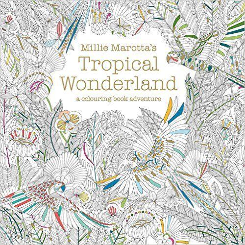 Millie Marottas Tropical Wonderland A Colouring Book Adventure Books