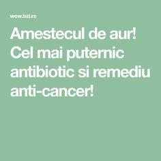 Amestecul de aur! Cel mai puternic antibiotic si remediu anti-cancer!