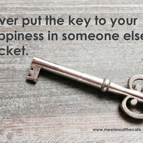 A gentle reminder ❤️ Never put the key to your happiness in someone else's pocket www.meetmeatthecafe.com