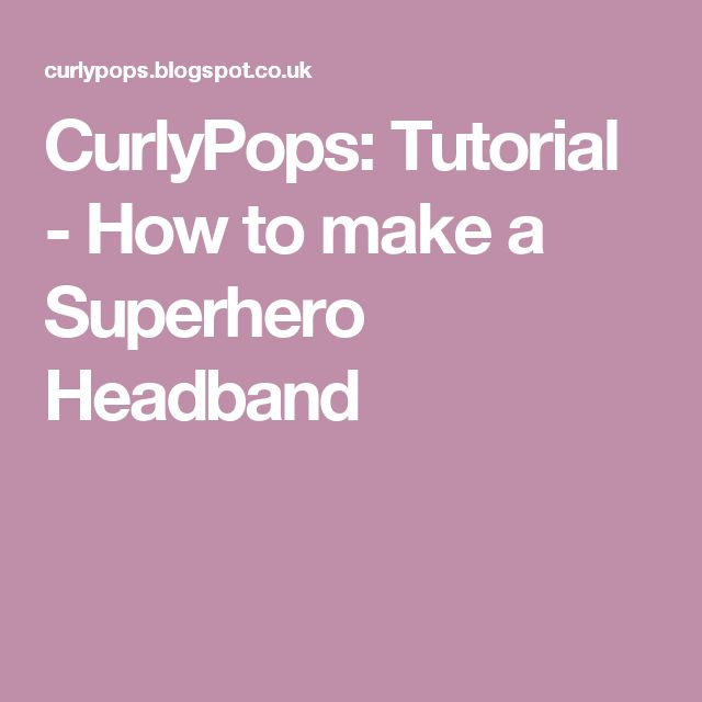 CurlyPops: Tutorial - How to make a Superhero Headband