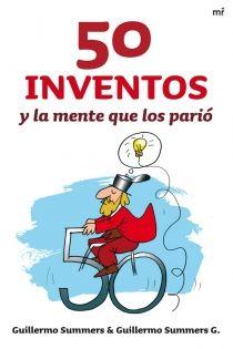 50 inventos y la mente que los parió de Guillermo Summers; Guillermo Summers G.