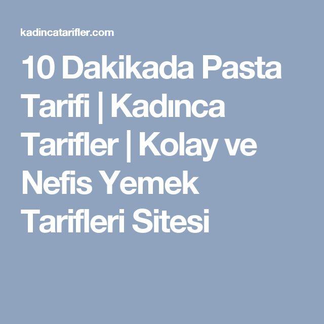 10 Dakikada Pasta Tarifi   Kadınca Tarifler   Kolay ve Nefis Yemek Tarifleri Sitesi