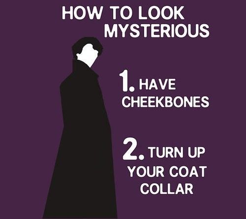 Sherlock BBC: How to Look Mysterious: 1. Have Cheekbones  2. Turn Up Your Coat Collar