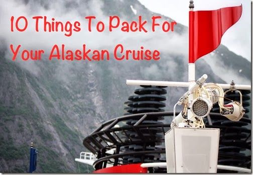 10 Things to pack for Alaskan Cruise. Tips you will be glad