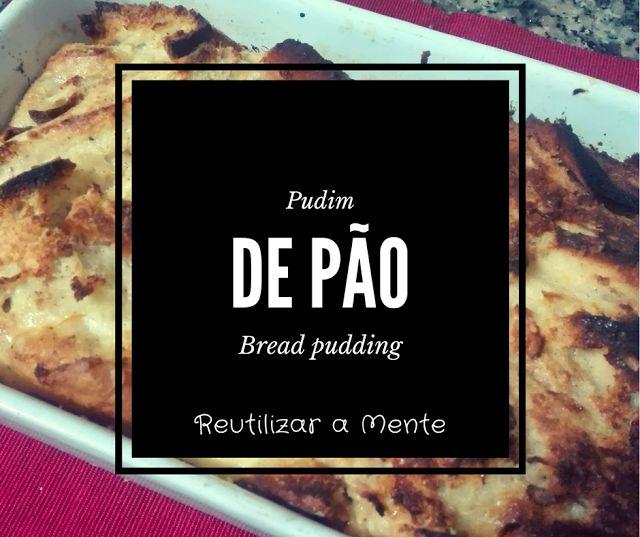 Pudim de Pão - Reaproveitar pão duro - Receita / Bread pudding - Use stale bread - Recipe