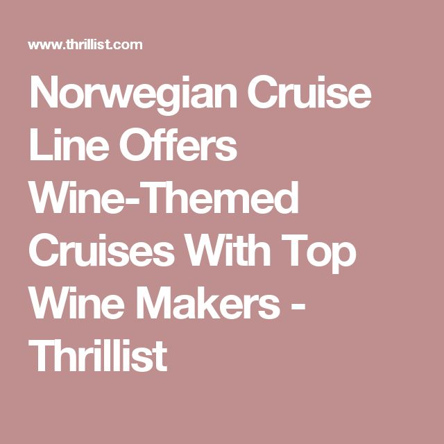 Norwegian Cruise Line Offers Wine-Themed Cruises With Top Wine Makers - Thrillist