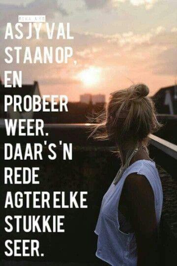 ...daar is 'n rede agter elke stukkie seer...staan op & probeer weer... #Afrikaans #Heartaches&Hardships