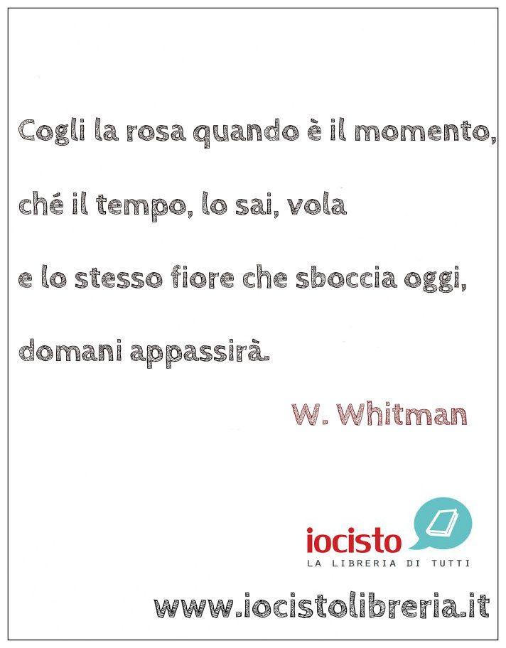 www.iocistolibreria.it  #iocistolibreria #lalibreriaditutti #whitman #poetry #poesia #citazioni #libri #rosa #tempo