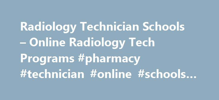 Radiology Technician Schools – Online Radiology Tech Programs #pharmacy #technician #online #schools #accredited http://seattle.nef2.com/radiology-technician-schools-online-radiology-tech-programs-pharmacy-technician-online-schools-accredited/  # Welcome to Online Radiology Technician Schools If you are interested in pursuing a career as a radiology technician, there are a number of ways to achieve the proper education required; students can earn a certificate, associates, or bachelor's…