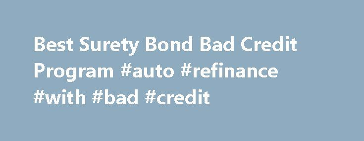 Best Surety Bond Bad Credit Program #auto #refinance #with #bad #credit http://credit-loan.remmont.com/best-surety-bond-bad-credit-program-auto-refinance-with-bad-credit/  #bad credit # Fast Approvals – Low Rates – All 50 states! High Risk Surety Bond Overview Our application for those with bad credit is now completely online. This application allows us to give you quotes and approvals instantly. For those who have already applied, login to your account to see the status of your […]