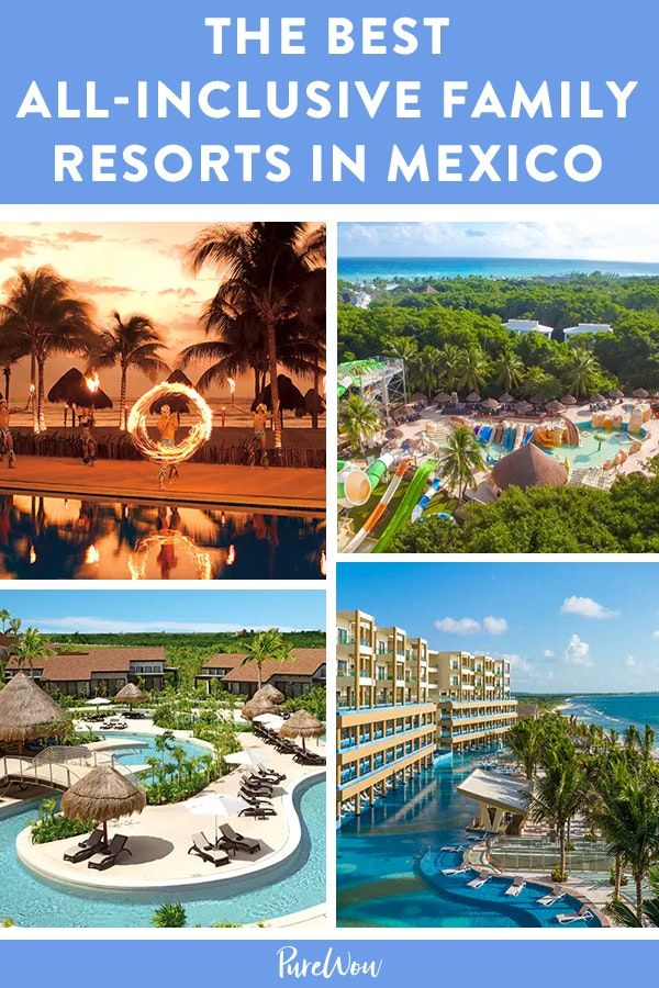 The Best All Inclusive Family Resorts In Mexico All Inclusive Family Resorts Family Resorts Mexico Resorts