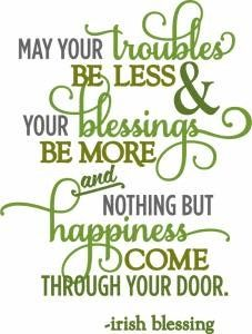 May your toubles be leess & your blessing be more and nothing but happiness come through your door