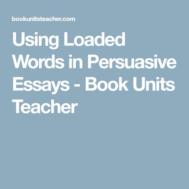 the best persuasive essays ideas sentence  using loaded words in persuasive essays