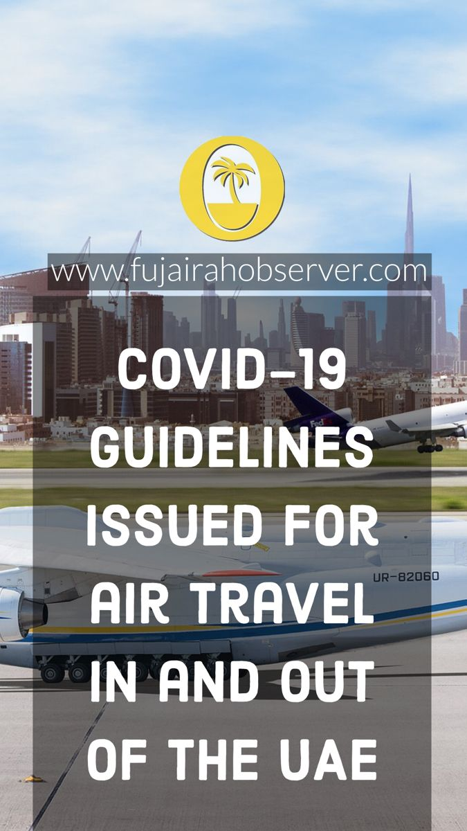 Guidelines Issued For Air Travel In And Out Of The Uae Fujairah Observer Air Travel Travel Uae