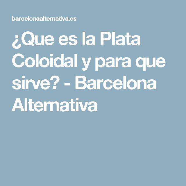¿Que es la Plata Coloidal y para que sirve? - Barcelona Alternativa