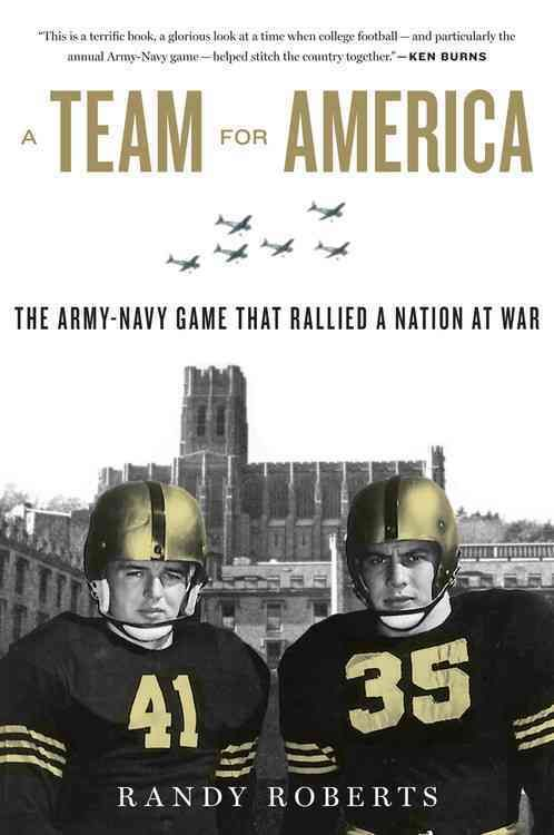 A Team for America: The Army- Game That Rallied a Nation at War