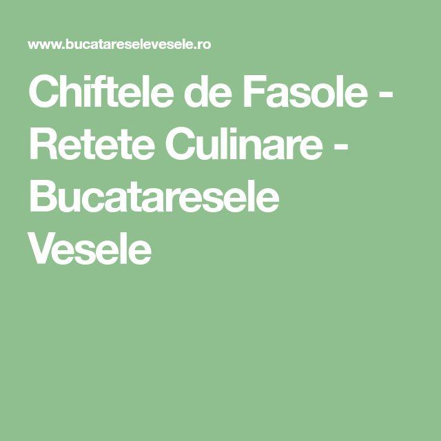 Chiftele de Fasole - Retete Culinare - Bucataresele Vesele